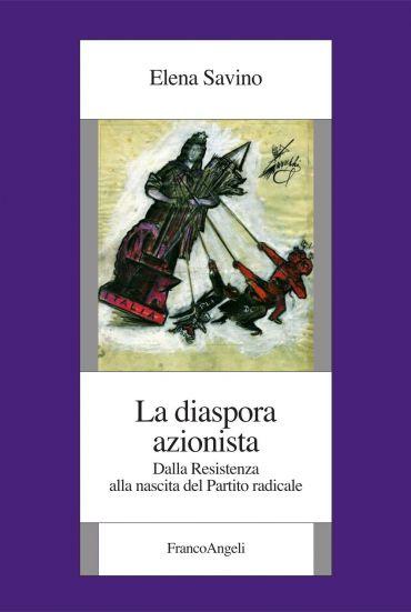 La diaspora azionista. Dalla Resistenza alla nascita del Partito