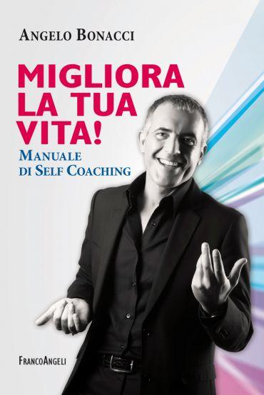 Migliora la tua vita! Manuale di self coaching