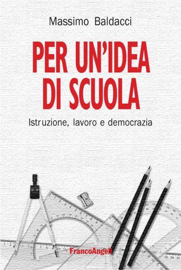 Per un'idea di scuola. Istruzione, lavoro e democrazia