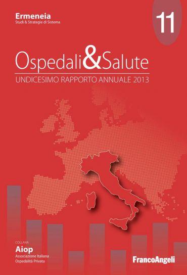Ospedali & Salute. Undicesimo rapporto annuale 2013