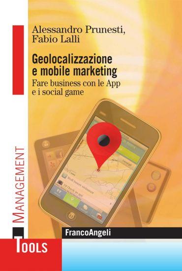 Geolocalizzazione e mobile marketing. Fare business con le App e