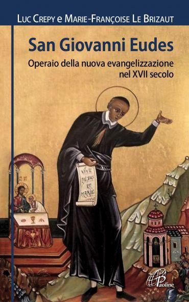 San Giovanni Eudes. Operaio della nuova evangelizzazione nel XVI