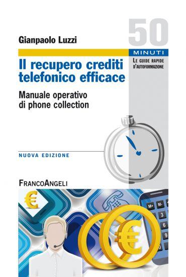 Il recupero crediti telefonico efficace. Manuale operativo di ph