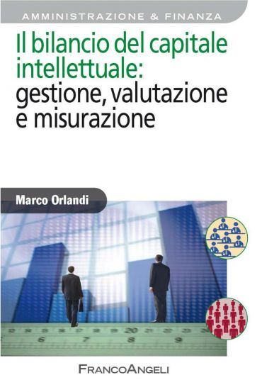 Il bilancio del capitale intellettuale: gestione, valutazione e