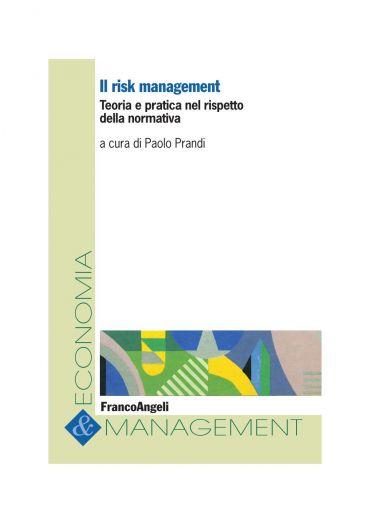 Il risk management. Teoria e pratica nel rispetto della normativ