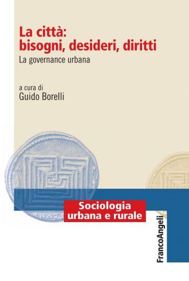 La città: bisogni, desideri, diritti. La governance urbana