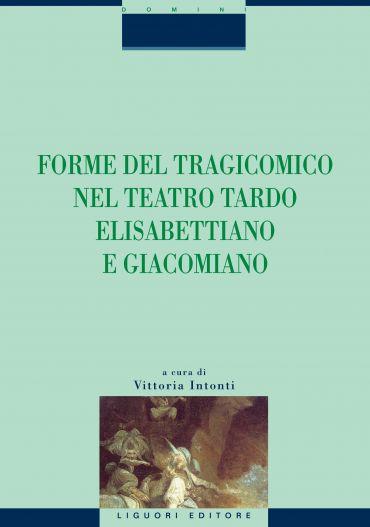 Forme del tragicomico nel teatro tardo elisabettiano e giacomian