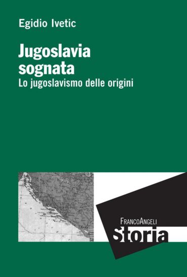 Jugoslavia sognata. Lo jugoslavismo delle origini
