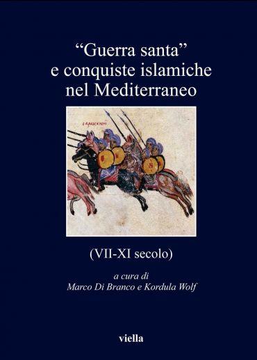 """""""Guerra santa"""" e conquiste islamiche nel Mediterraneo (VII-XI se"""