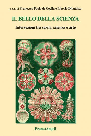 Il bello della scienza. Intersezioni tra storia, scienza e arte