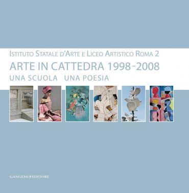 Arte in cattedra 1998 - 2008. Una scuola una poesia
