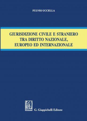 Giurisdizione civile e straniero tra diritto nazionale, europeo