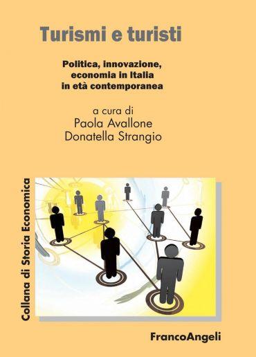 Turismi e turisti. Politica, innovazione, economia in Italia in