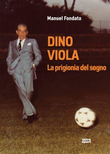 Dino Viola. La prigionia del sogno ePub