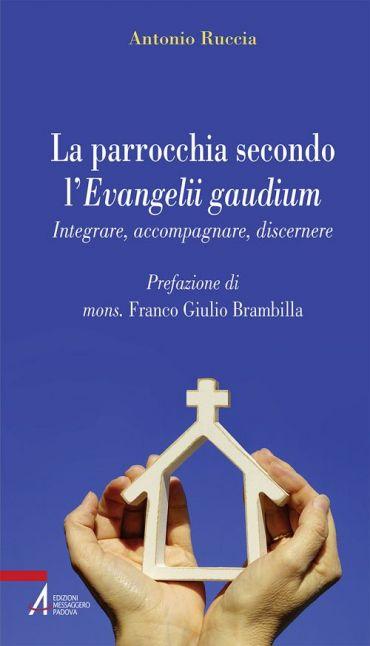 La parrocchia secondo l'Evangelii gaudium. Integrare, accompagna