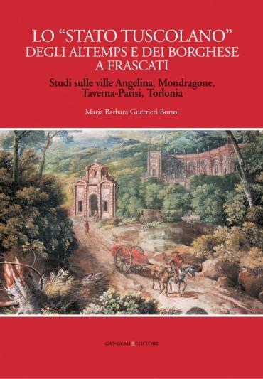 """Lo """"Stato tuscolano"""" degli Altemps e dei Borghese a Frascati"""