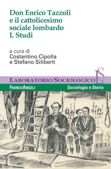 Don Enrico Tazzoli e il cattolicesimo sociale lombardo. Vol. I.