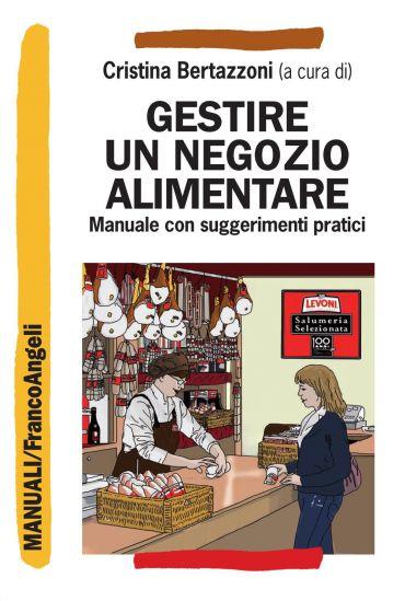 Gestire un negozio alimentare. Manuale con suggerimenti pratici