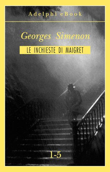 Le inchieste di Maigret 1-5 ePub