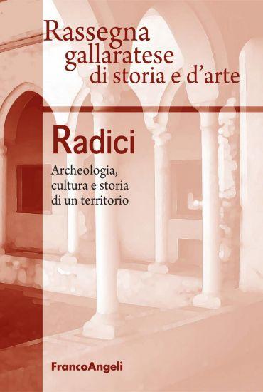 Radici. Archeologia, cultura e storia di un territorio
