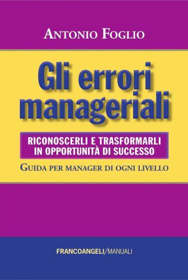 Gli errori manageriali. Riconoscerli e trasformarli in opportuni