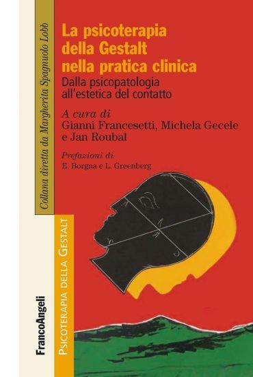 La psicoterapia della Gestalt nella pratica clinica. Dalla psico