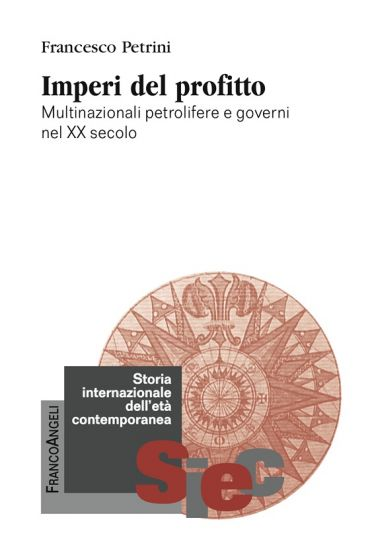 Imperi del profitto. Multinazionali petrolifere e governi nel XX