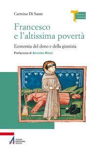 Francesco e l'altissima povertà. Economia del dono e della giust