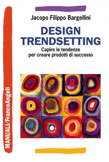 Design trendsetting. Capire le tendenze per creare prodotti di s
