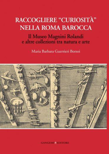 """Raccogliere """"curiosità"""" nella Roma barocca"""