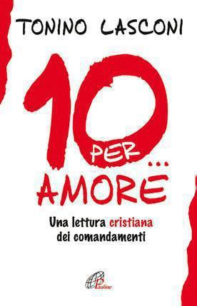 Dieci... per amore. Una lettura cristiana dei comandamenti ePub