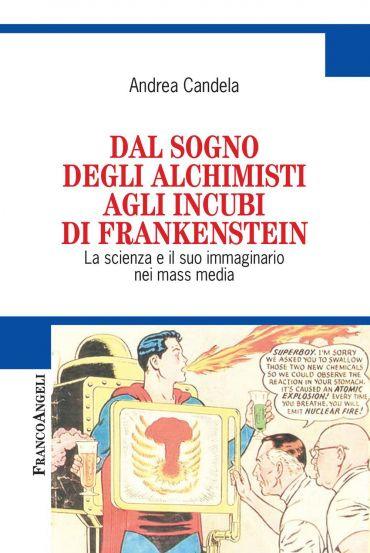 Dal sogno degli alchimisti agli incubi di Frankenstein. La scien