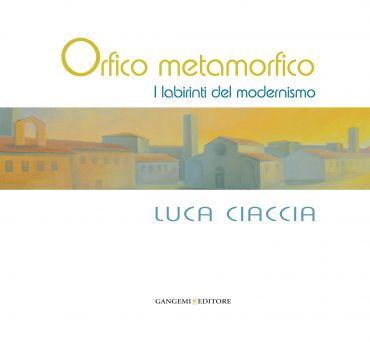 Orfico metamorfico. Luca Ciaccia