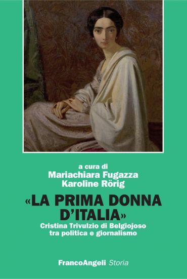La prima donna d'Italia. Cristina Trivulzio di Belgiojoso tra po