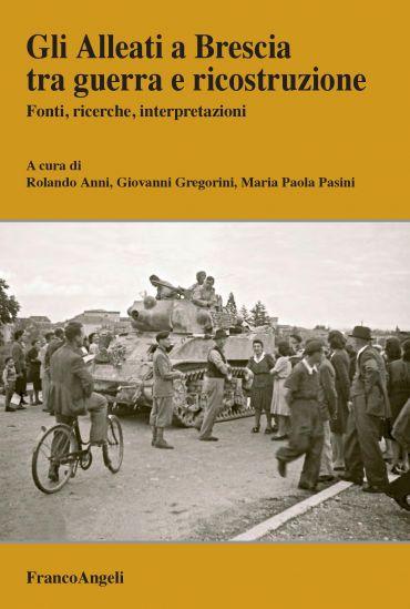Gli Alleati a Brescia tra guerra e ricostruzione