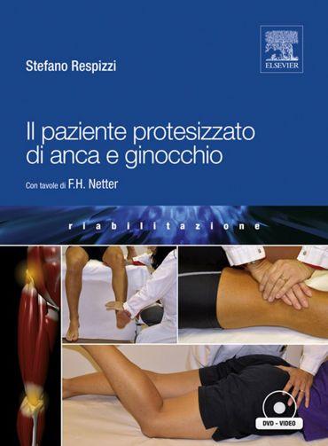 Il paziente protesizzato di anca e ginocchio: con tavole di F.H.