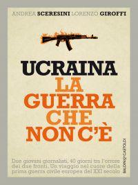 Ucraina la guerra che non c'è