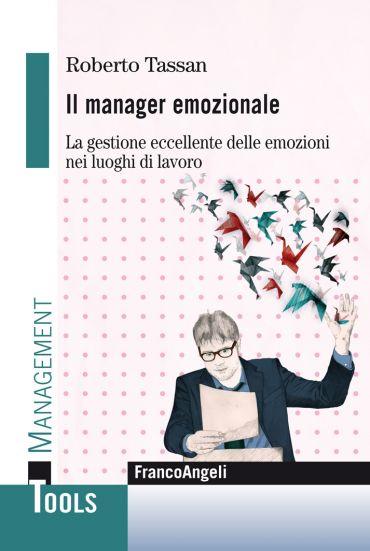 Il manager emozionale. La gestione eccellente delle emozioni nei