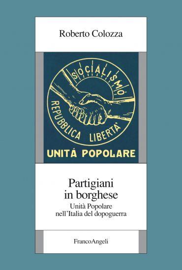 Partigiani in borghese. Unità Popolare nell'Italia del dopoguerr