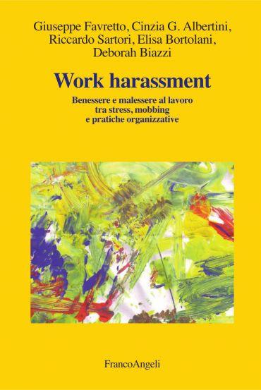 Work harassment. Benessere e malessere al lavoro tra stress, mob