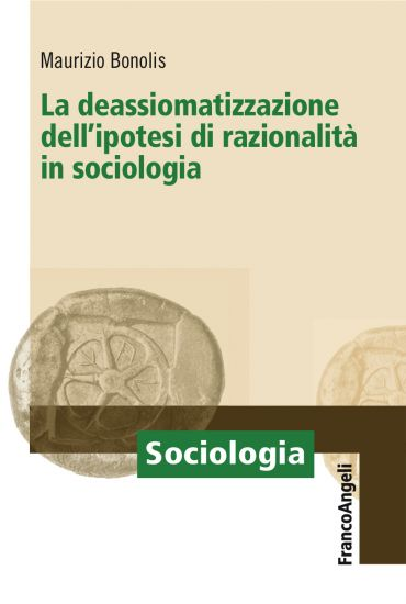 La deassiomatizzazione dell'ipotesi di razionalità in sociologia