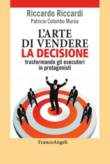 L'arte di vendere la decisione trasformando gli esecutori in pro
