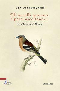 Gli uccelli cantano, i pesci ascoltano... Sant'Antonio di Padova