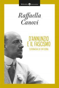 D'Annunzio e il fascismo - Eutanasia di un'icona ePub