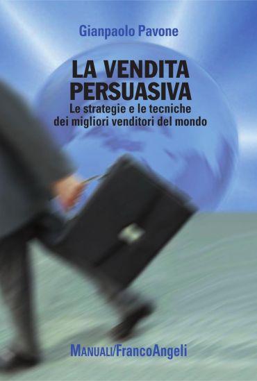 La vendita persuasiva. Le strategie e le tecniche dei migliori v