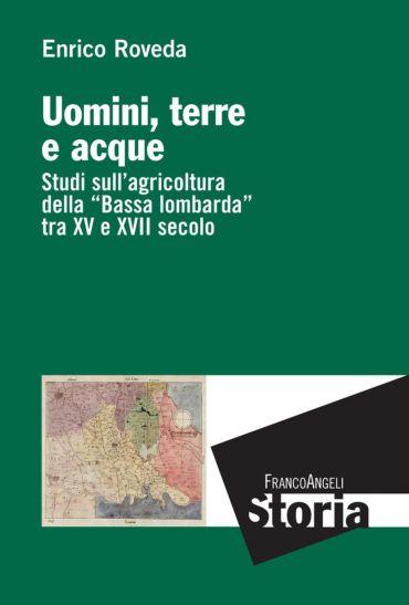 Uomini, terre e acque. Studi sull'agricoltura della Bassa lombar