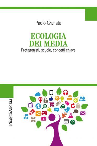 Ecologia dei media. Protagonisti, scuole, concetti chiave