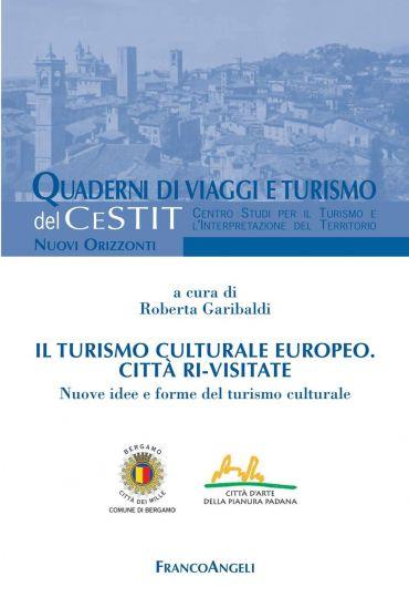 Il turismo culturale europeo Città ri-visitate. Nuove idee e for