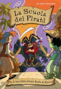Il terribile pirata Barba di Fuoco. La scuola dei pirati. Vol. 3