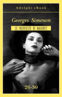 Le inchieste di Maigret 26-30 ePub